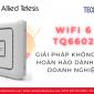 Wi-Fi 6 TQ6602 — Giải pháp Không dây Hoàn hảo danh cho Doanh nghiệp